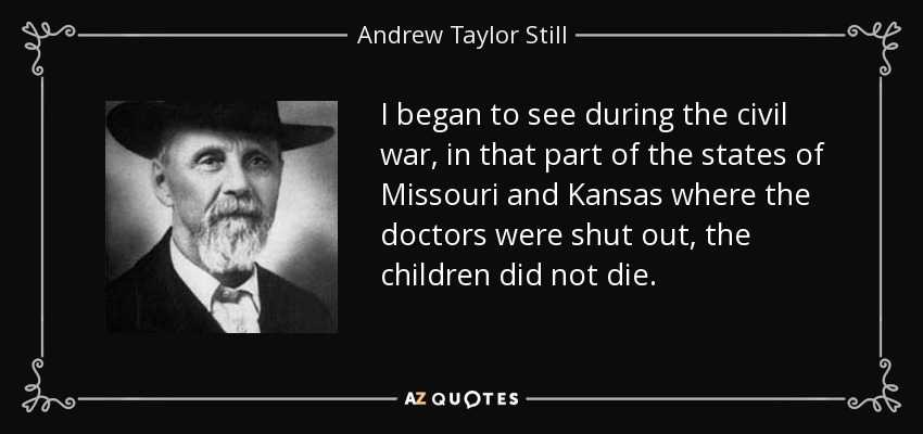 I began to see during the civil war, in that part of the states of Missouri and Kansas where the doctors were shut out, the children did not die.