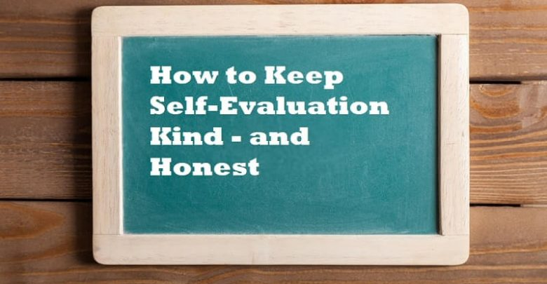 How to Keep Self-Evaluation Kind - and Honest